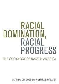 Racial Domination, Racial Progress:  The Sociology of Race in America: The Sociology of Race in…