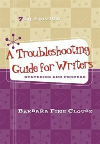 Book A Troubleshooting Guide for Writers: Strategies and Process by Barbara Fine Clouse