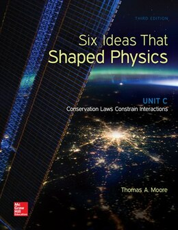 Book Six Ideas That Shaped Physics: Unit C - Conservation Laws Constrain Interactions by Thomas Moore
