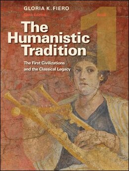 Book The Humanistic Tradition, Book 1: The First Civilizations and the Classical Legacy by Gloria Fiero