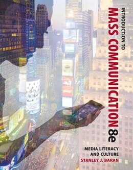 Book Introduction to Mass Communication: Media Literacy and Culture by Stanley Baran