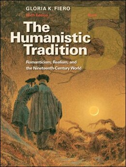 Book The Humanistic Tradition Book 5: Romanticism, Realism, and the Nineteenth-Century World by Gloria Fiero
