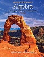 Beginning and Intermediate Algebra: The Language & Symbolism of Mathematics: The Language…