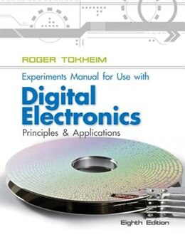 Book Experiments Manual To Accompany Digital Electronics: Principles and Applications by Roger Tokheim