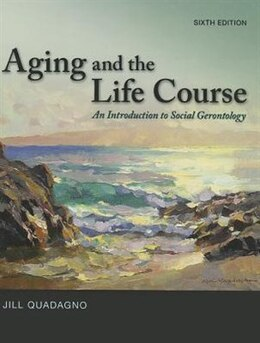 Book Aging and The Life Course: An Introduction to Social Gerontology by Jill Quadagno