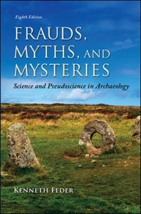 Book Frauds, Myths, and Mysteries: Science and Pseudoscience in Archaeology by Kenneth Feder