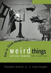 Book How to Think About Weird Things: Critical Thinking for a New Age by Theodore Schick