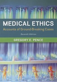 Book Medical Ethics: Accounts of Ground-Breaking Cases by Gregory Pence