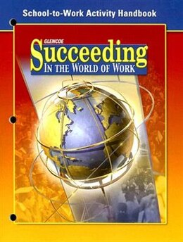 Book Succeeding in The World of Work, School-to-Work Handbook, Student Edition by McGraw-Hill Education
