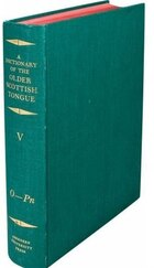 A Dictionary of the Older Scottish Tongue from the Twelfth Century to the End of the Seventeenth…