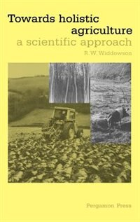 Book Towards Holistic Agriculture: A Scientific Approach by R.w. Widdowson