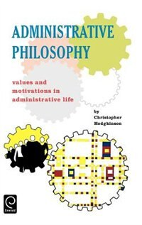 Book Administrative Philosophy: Values And Motivations In Administrative Life by C. Hodgkinson