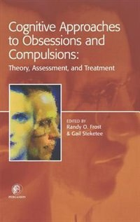 Book Cognitive Approaches To Obsessions And Compulsions: Theory, Assessment, and Treatment by Randy O. Frost