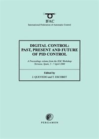 Book Digital Control 2000: Past, Present And Future Of Pid Control: Proceedings Of The Ifac Workshop, 5… by J. Quevedo