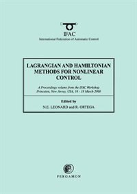 Book Lagrangian And Hamiltonian Methods For Nonlinear Control 2000: A Proceedings Volume From The Ifac… by N.e. Leonard