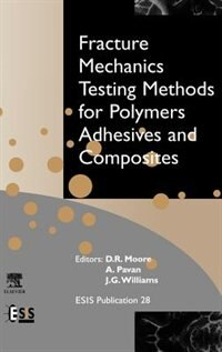 Book fracture Mechanics Testing Methods For Polymers, Adhesives And Composites by D.r. Moore