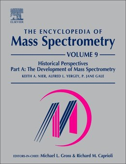 Book The Encyclopedia Of Mass Spectrometry: Volume 9: Historical Perspectives, Part A: The Development… by Keith A. Nier