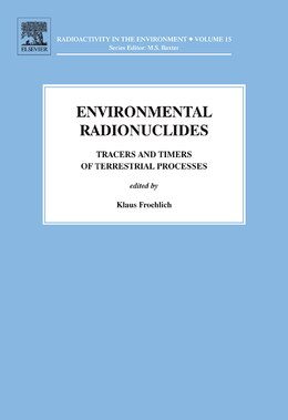 Book Environmental Radionuclides: Tracers and Timers of Terrestrial Processes by Klaus Froehlich