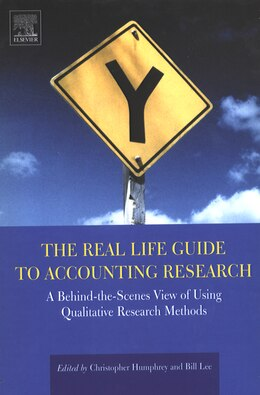 Book The Real Life Guide To Accounting Research: A Behind-the-scenes View Of Using Qualitative Research… by Christopher Humphrey