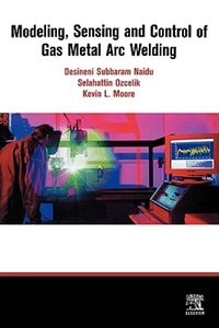 Book modeling, Sensing And Control Of Gas Metal Arc Welding by S. Ozcelik