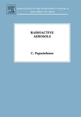 Book Radioactive Aerosols by Constantin Papastefanou