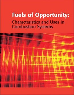Book Fuels of Opportunity: Characteristics and Uses In Combustion Systems by David Tillman