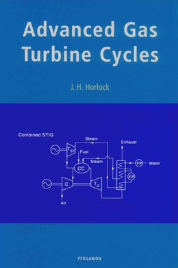 Book Advanced Gas Turbine Cycles: A Brief Review Of Power Generation Thermodynamics by J.h. Horlock