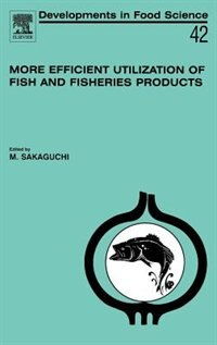 Book More Efficient Utilization Of Fish And Fisheries Products by M. Sakaguchi