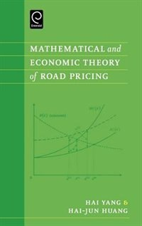 Book Mathematical And Economic Theory Of Road Pricing by Hai Yang