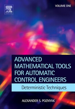 Book Advanced Mathematical Tools for Control Engineers: Volume 1: Deterministic Systems by Alex Poznyak