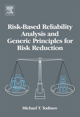 Book Risk-Based Reliability Analysis and Generic Principles for Risk Reduction by Michael T. Todinov