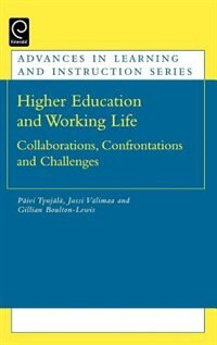 Book Higher Education And Working Life: Collaborations, Confrontations And Challenges by Paivi Tynjala
