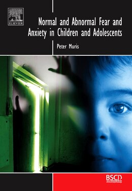 Book Normal and Abnormal Fear and Anxiety in Children and Adolescents by Peter Muris