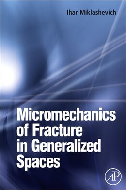 Book Micromechanics Of Fracture In Generalized Spaces by Ihar Alaksandravich Miklashevich