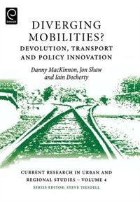 "Book Diverging Mobilities?: Devolution, transport and policy innovation"" by Danny MacKinnon"