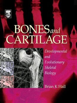 Book Bones and Cartilage: Developmental and Evolutionary Skeletal Biology by Brian K. Hall