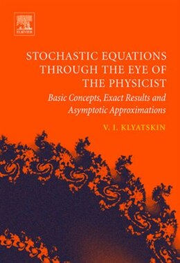 Book Stochastic Equations through the Eye of the Physicist: Basic Concepts, Exact Results and Asymptotic… by Valery I. Klyatskin