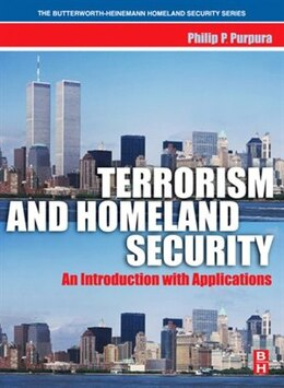 Book Terrorism and Homeland Security: An Introduction with Applications by Philip Purpura, CPP, Florence Darlington Technical College