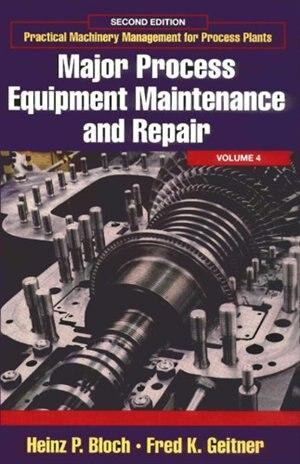 Major Process Equipment Maintenance And Repair: Volume 4: Major Process Equipment Maintenance And Repair by Heinz P. Bloch