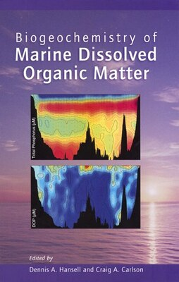 Book Biogeochemistry of Marine Dissolved Organic Matter by Dennis A. Hansell