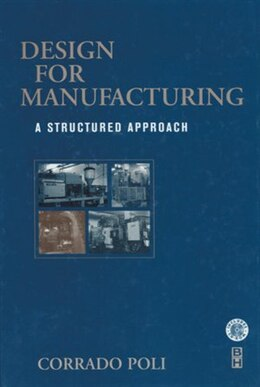Book Design for Manufacturing: A Structured Approach by Corrado Poli, BS, MS, Ph.D Ohio State