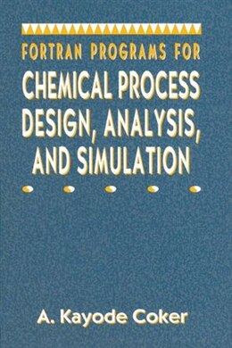 Book Fortran Programs for Chemical Process Design, Analysis, and Simulation by A. Kayode Coker
