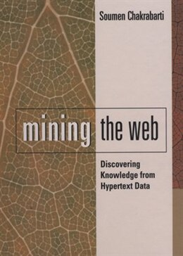Book Mining the Web: Discovering Knowledge from Hypertext Data by Soumen Chakrabarti