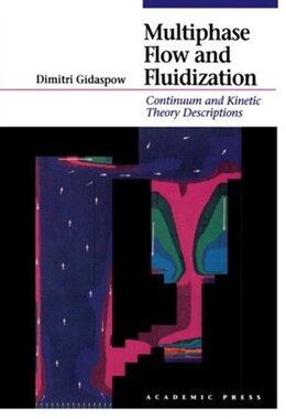 Book Multiphase Flow and Fluidization: Continuum and Kinetic Theory Descriptions by Dimitri Gidaspow