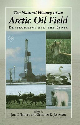 Book The Natural History of an Arctic Oil Field: Development and the Biota by Joe C. Truett