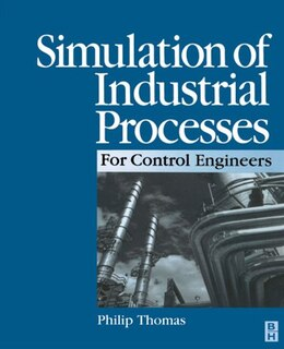 Book Simulation of Industrial Processes for Control Engineers by Philip J Thomas