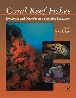Book Coral Reef Fishes: Dynamics and Diversity in a Complex Ecosystem by Peter F. Sale