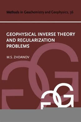Book Geophysical Inverse Theory and Regularization Problems by Michael S. Zhdanov
