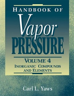 Book Handbook of Vapor Pressure: Volume 4: Inorganic Compounds and Elements by Carl L. Yaws