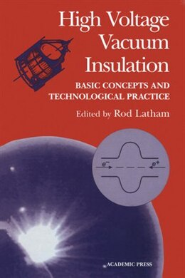 Book High Voltage Vacuum Insulation: Basic Concepts and Technological Practice by Rod V. Latham